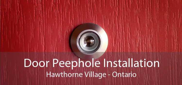 Door Peephole Installation Hawthorne Village - Ontario