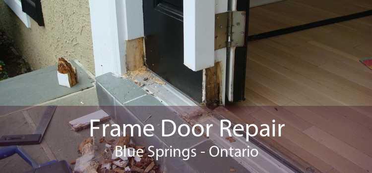 Frame Door Repair Blue Springs - Ontario