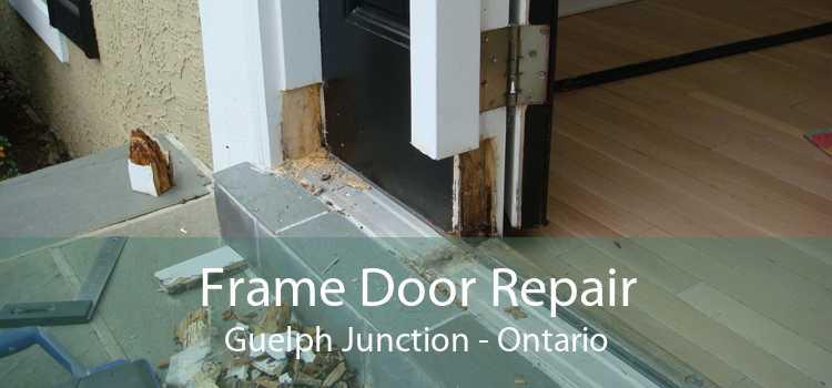 Frame Door Repair Guelph Junction - Ontario
